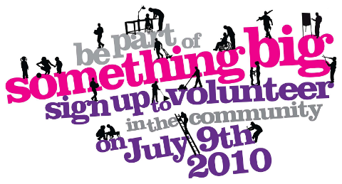 Be part of something big. Sign up to volunteer in the community on July 9th 2010